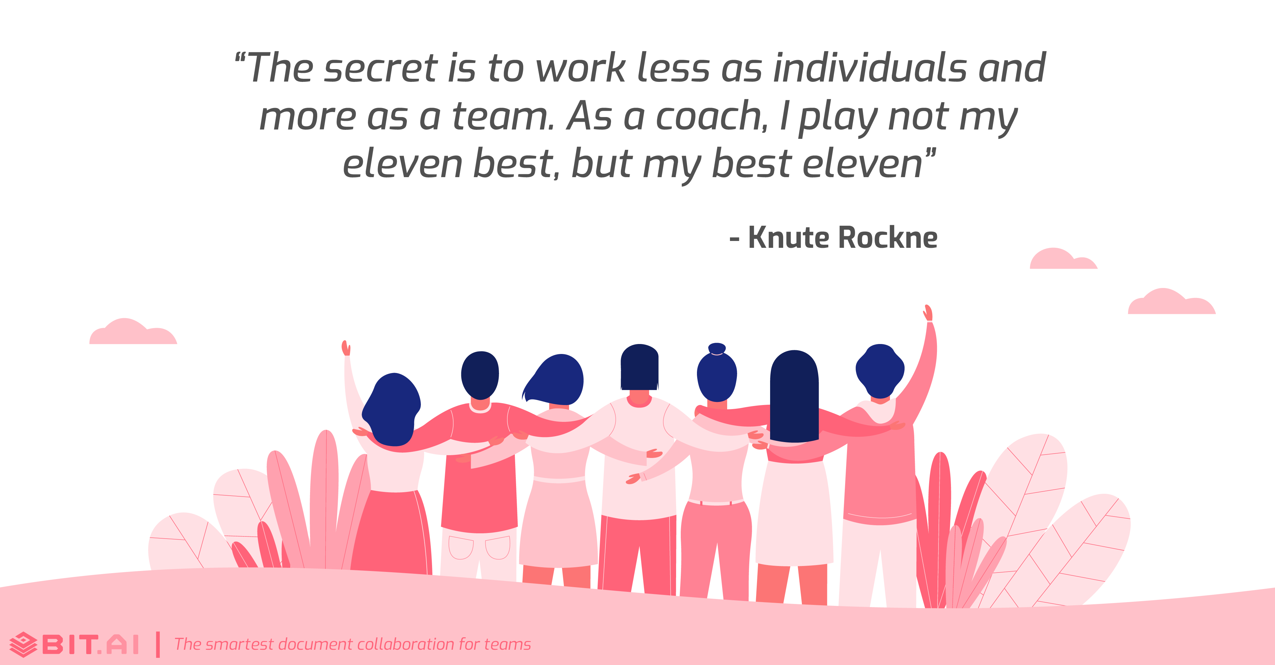 Teamwork collaboration quote: The secret is to work less as individuals and more as a team.