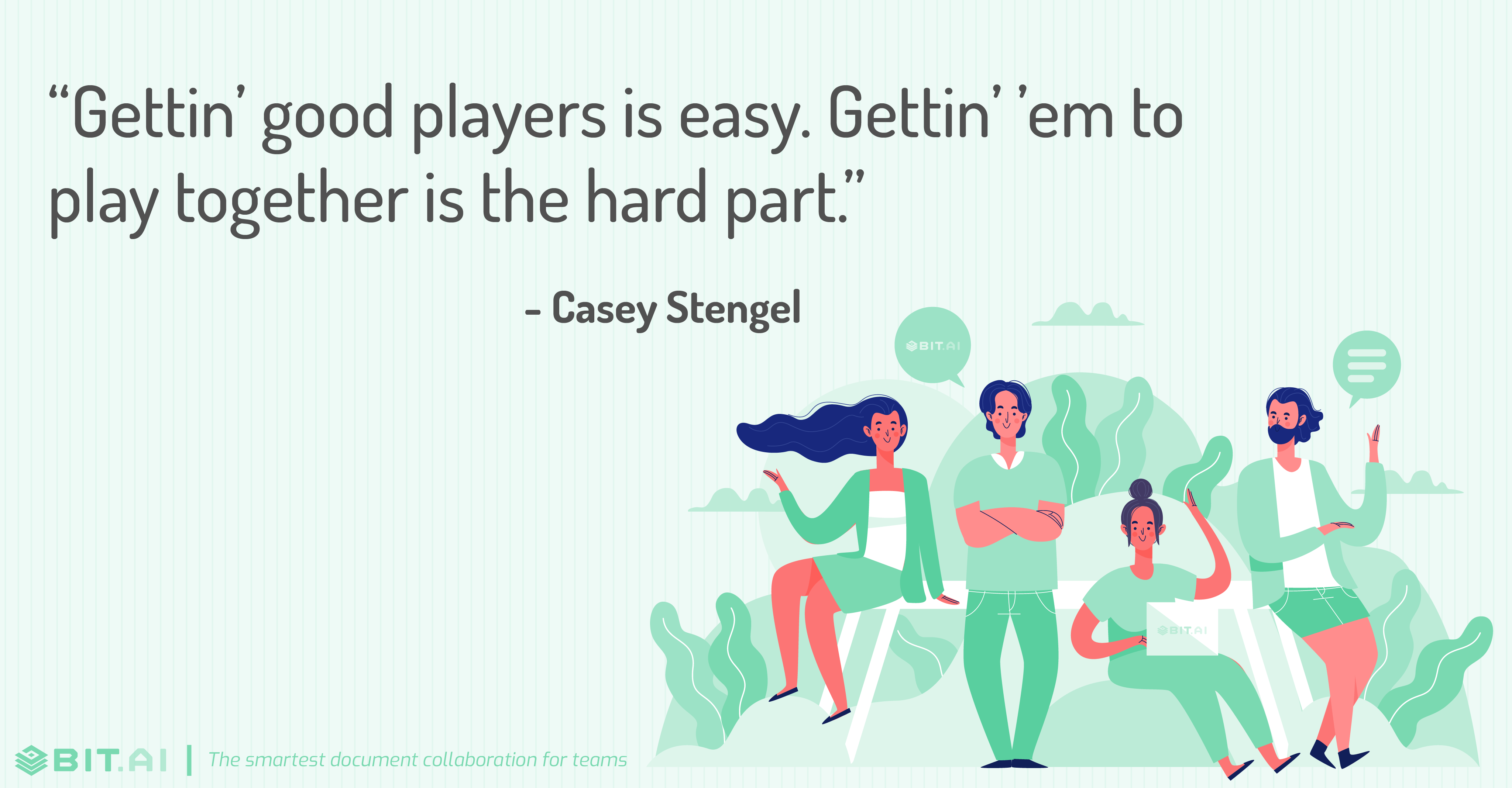 """Gettin' good players is easy. Gettin' 'em to play together is the hard part."" - Casey Stengel"