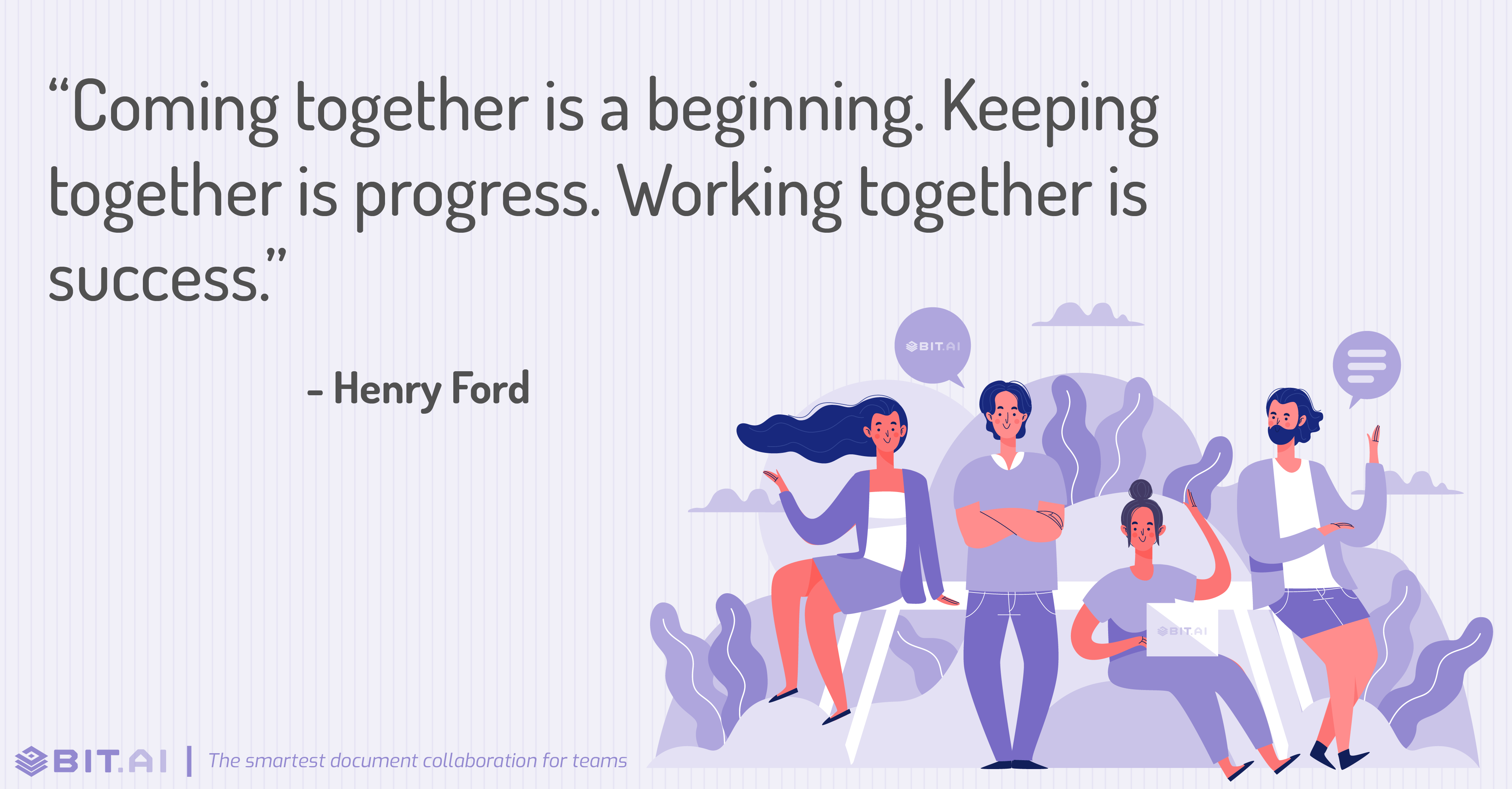 """Coming together is a beginning. Keeping together is progress. Working together is success."" - Henry Ford"