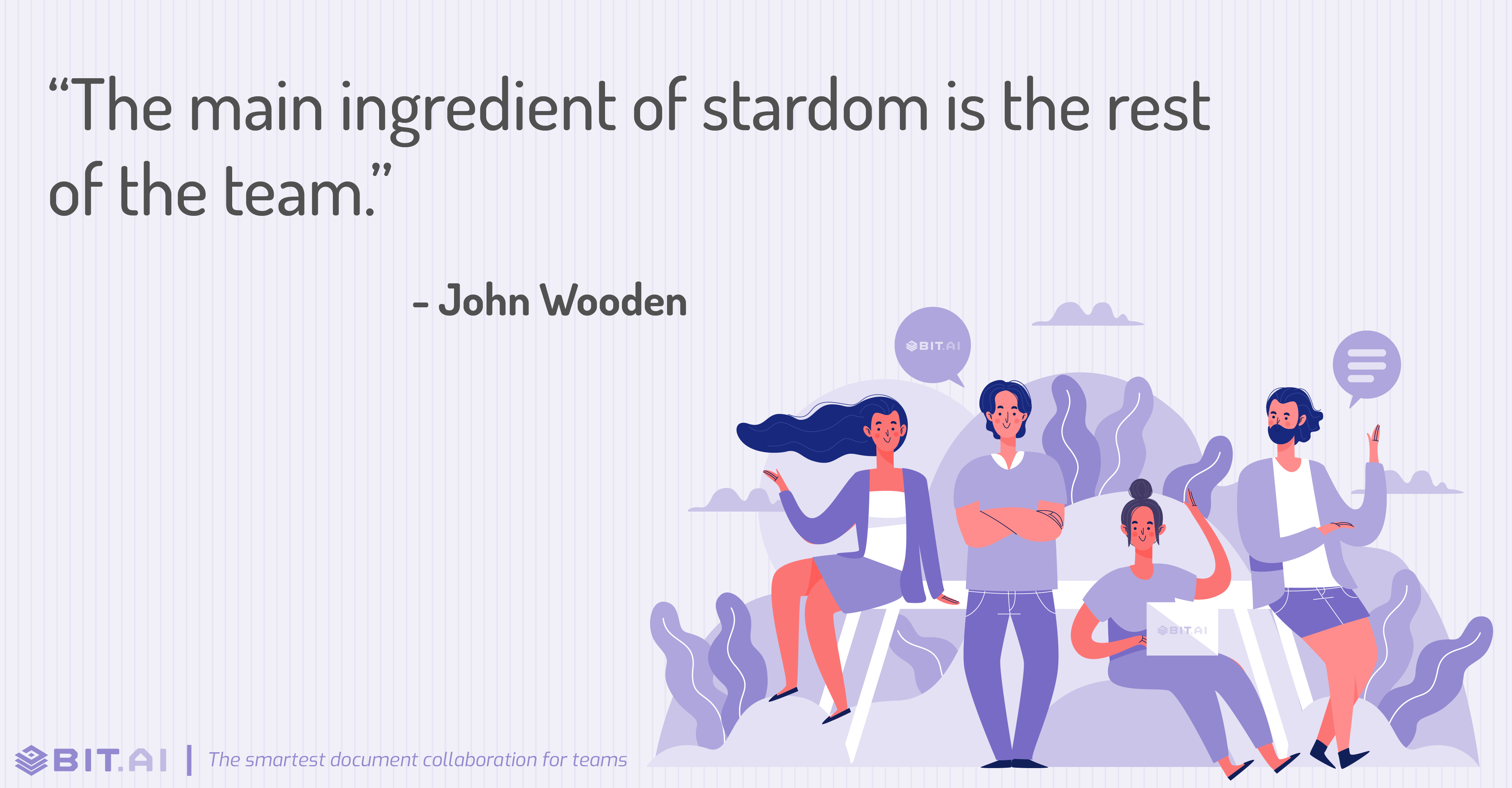 """The main ingredient of stardom is the rest of the team."" - John Wooden"