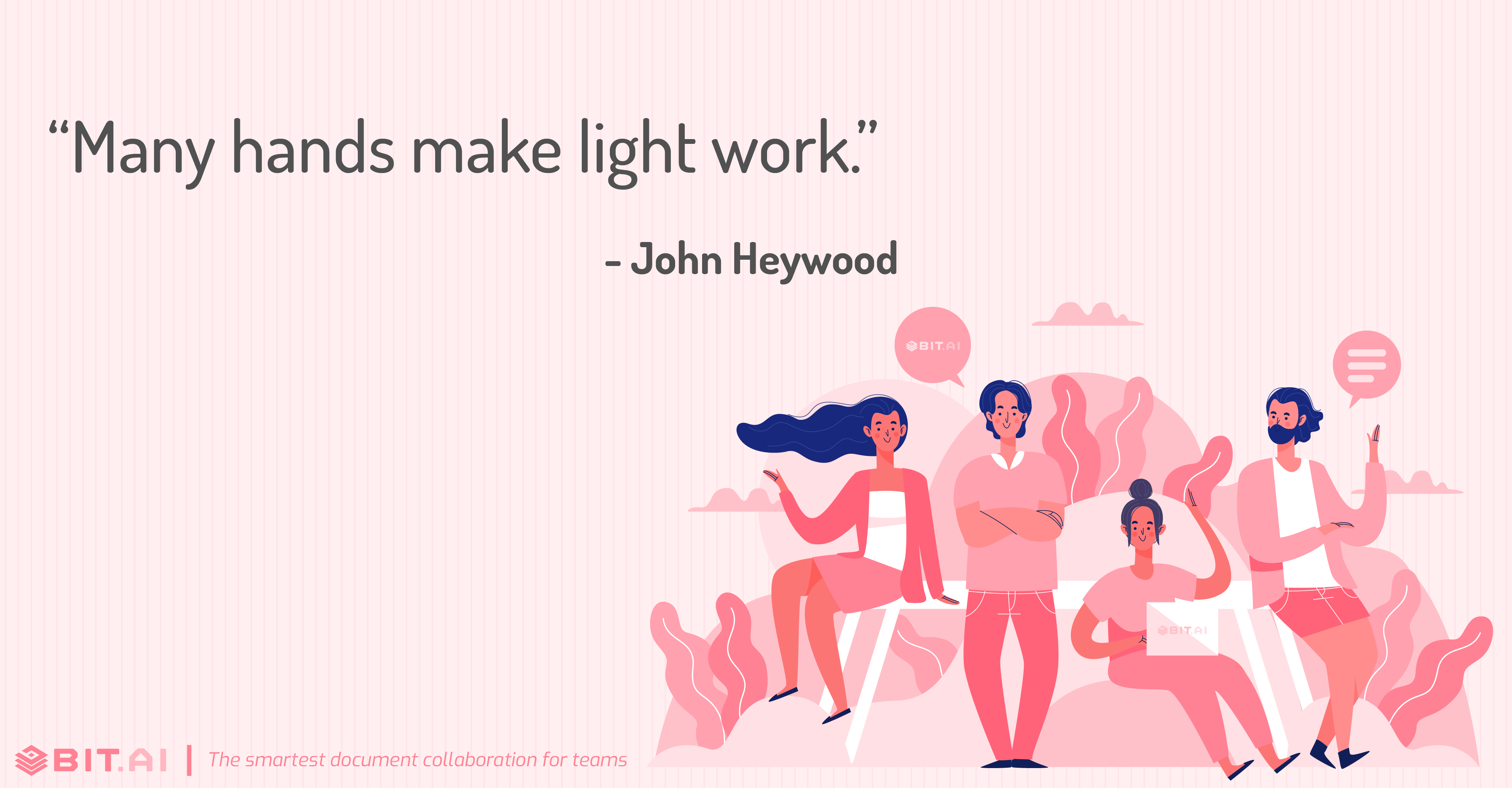 """Many hands make light work."" - John Heywood"