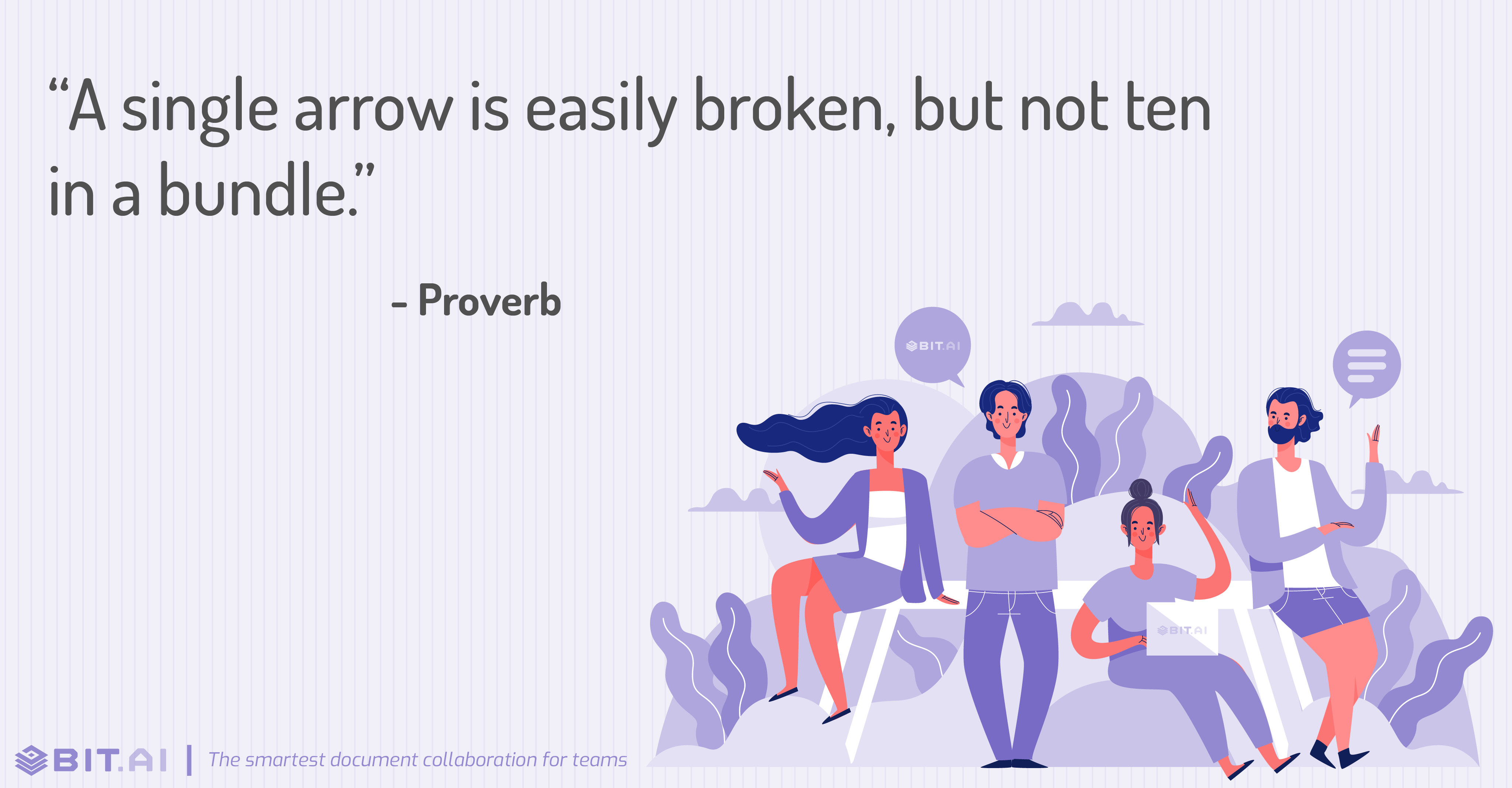 """A single arrow is easily broken, but not ten in a bundle."" - Proverb"