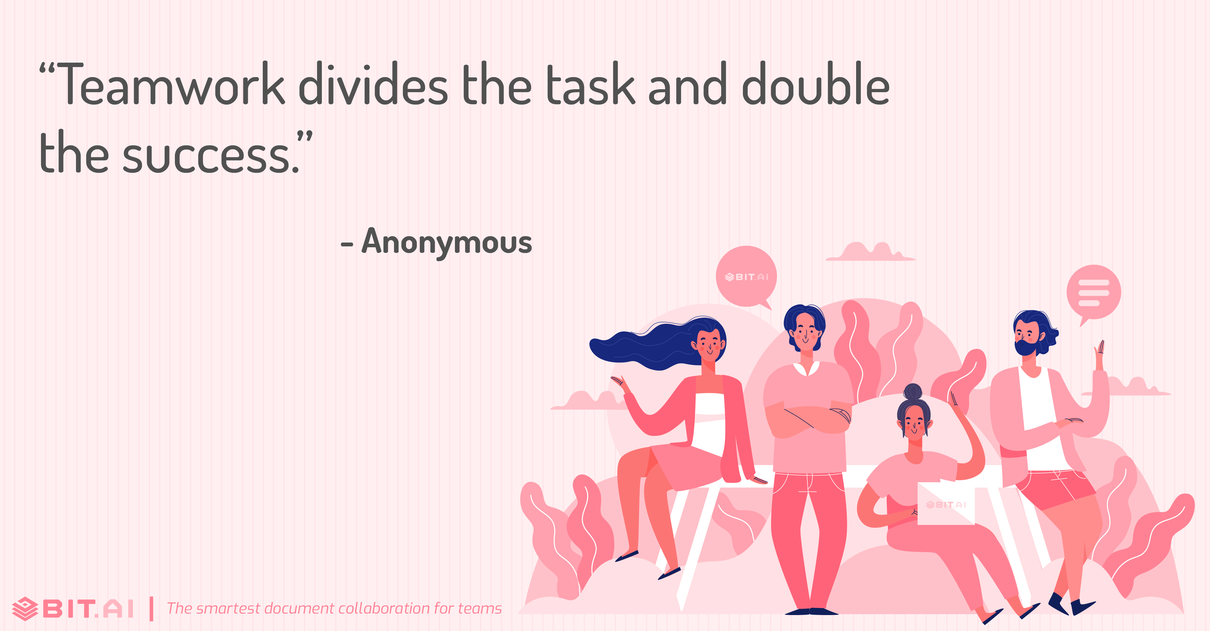 """Teamwork divides the task and double the success."" - Anonymous"