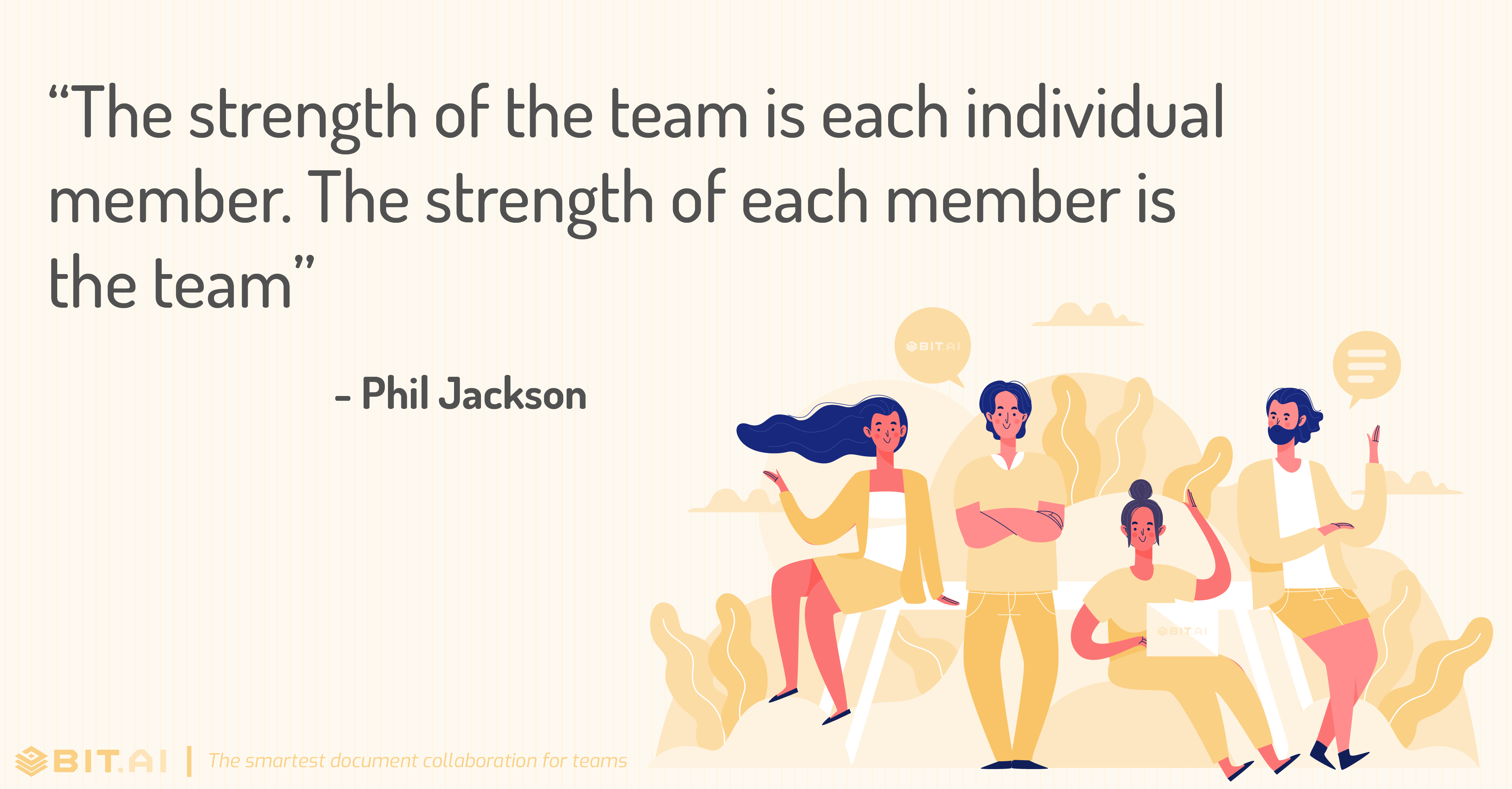 """The strength of the team is each individual member. The strength of each member is the team"" - Phil Jackson"