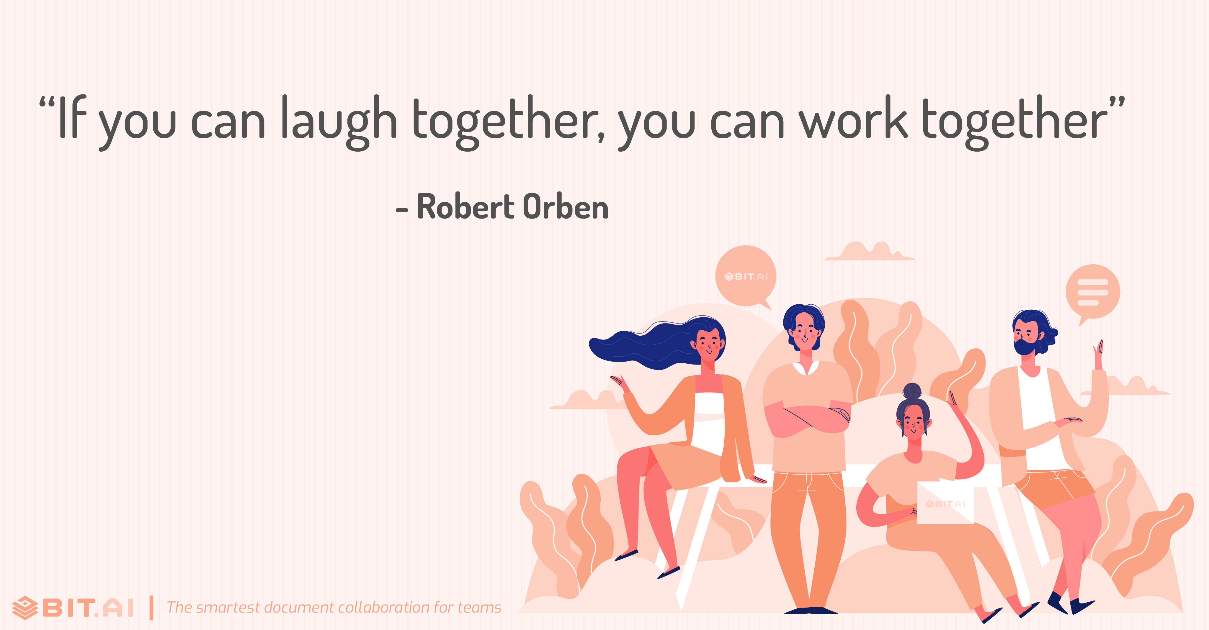 """If you can laugh together, you can work together"" - Robert Orben"